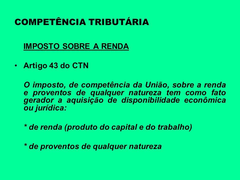 COMPETÊNCIA TRIBUTÁRIA IMPOSTO SOBRE A RENDA Artigo 43 do CTN O imposto, de competência da União, sobre a renda e proventos de qualquer natureza tem c