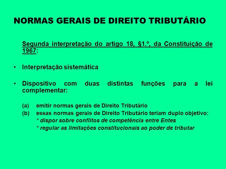 NORMAS GERAIS DE DIREITO TRIBUTÁRIO Segunda interpretação do artigo 18, §1.º, da Constituição de 1967: Interpretação sistemática Dispositivo com duas