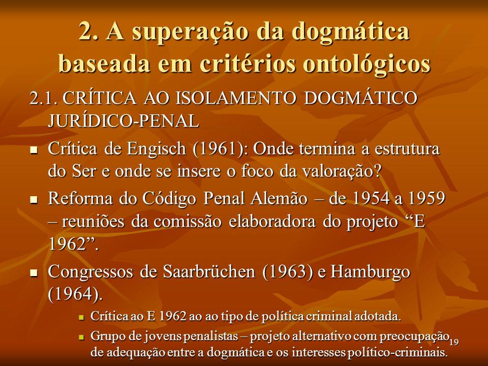 19 2. A superação da dogmática baseada em critérios ontológicos 2.1. CRÍTICA AO ISOLAMENTO DOGMÁTICO JURÍDICO-PENAL Crítica de Engisch (1961): Onde te