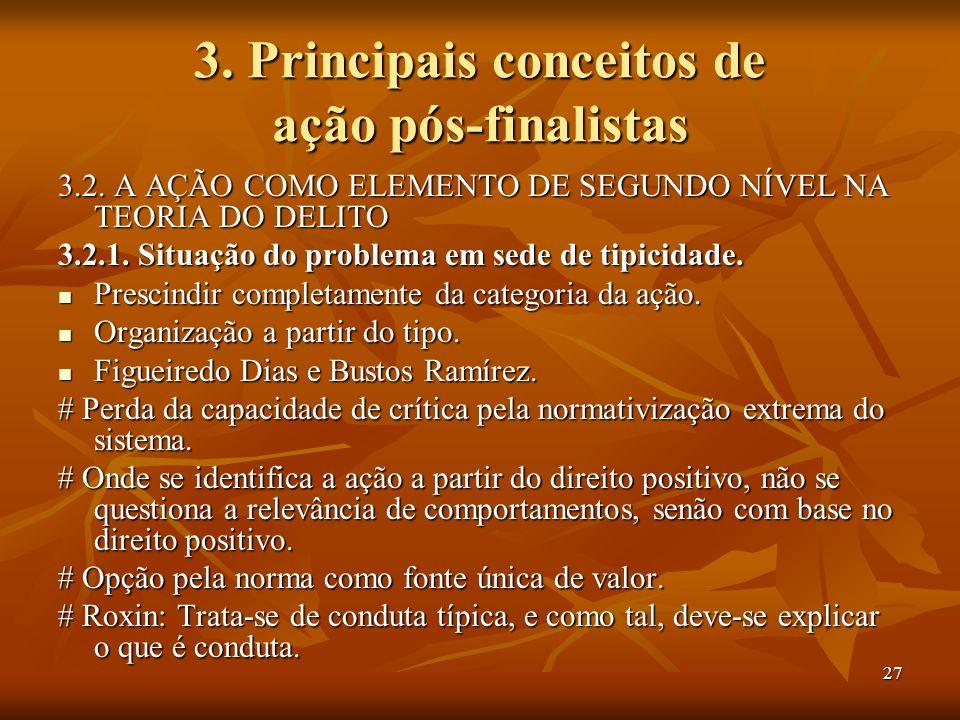 27 3. Principais conceitos de ação pós-finalistas 3.2. A AÇÃO COMO ELEMENTO DE SEGUNDO NÍVEL NA TEORIA DO DELITO 3.2.1. Situação do problema em sede d
