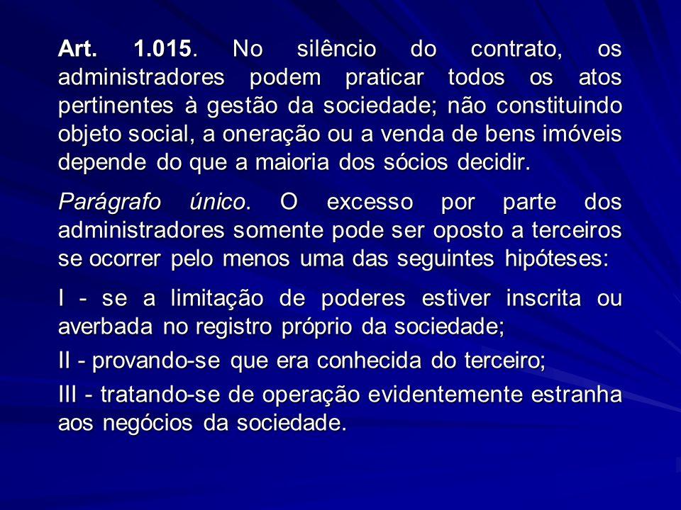 Art. 1.015. No silêncio do contrato, os administradores podem praticar todos os atos pertinentes à gestão da sociedade; não constituindo objeto social