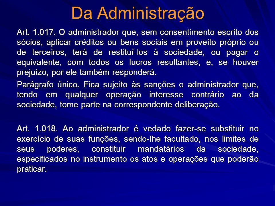 Da Administração Art. 1.017. O administrador que, sem consentimento escrito dos sócios, aplicar créditos ou bens sociais em proveito próprio ou de ter