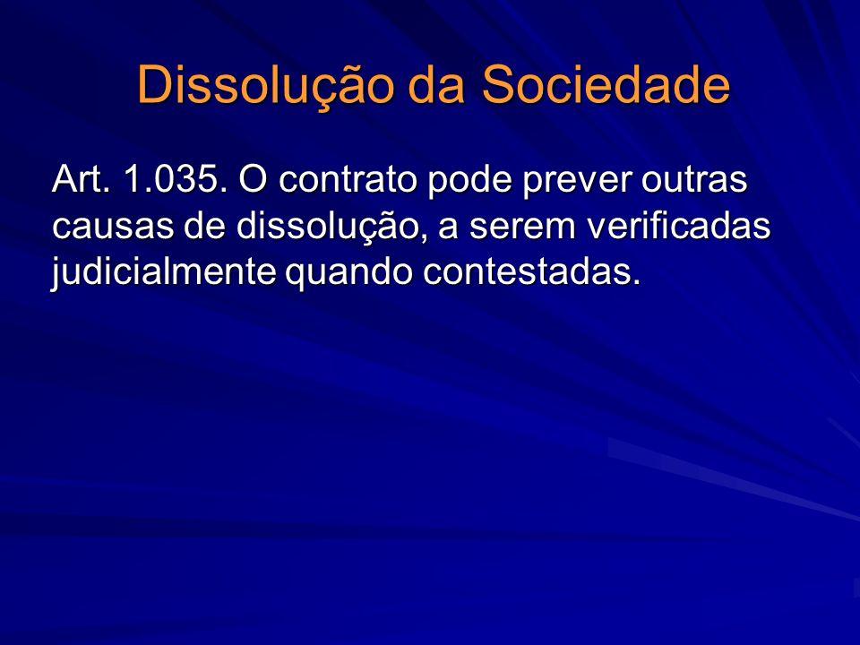 Dissolução da Sociedade Art. 1.035. O contrato pode prever outras causas de dissolução, a serem verificadas judicialmente quando contestadas.