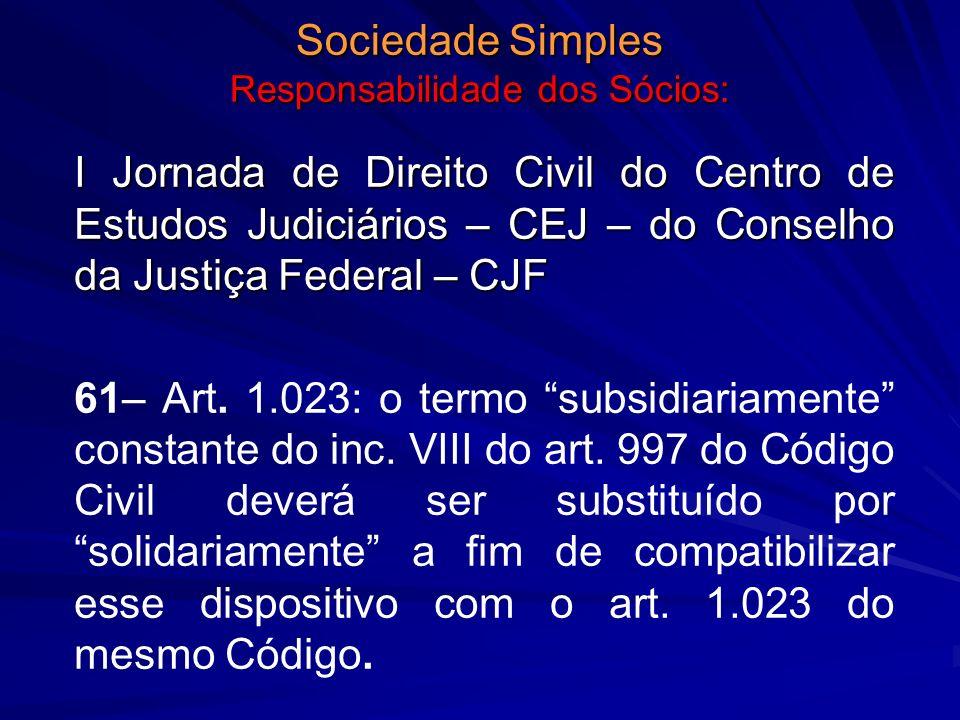 Sociedade Simples Responsabilidade dos Sócios: I Jornada de Direito Civil do Centro de Estudos Judiciários – CEJ – do Conselho da Justiça Federal – CJ