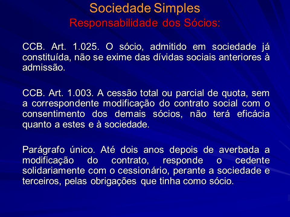 Sociedade Simples Responsabilidade dos Sócios: CCB. Art. 1.025. O sócio, admitido em sociedade já constituída, não se exime das dívidas sociais anteri