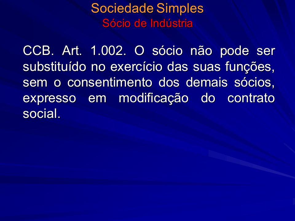 Sociedade Simples Sócio de Indústria CCB. Art. 1.002. O sócio não pode ser substituído no exercício das suas funções, sem o consentimento dos demais s