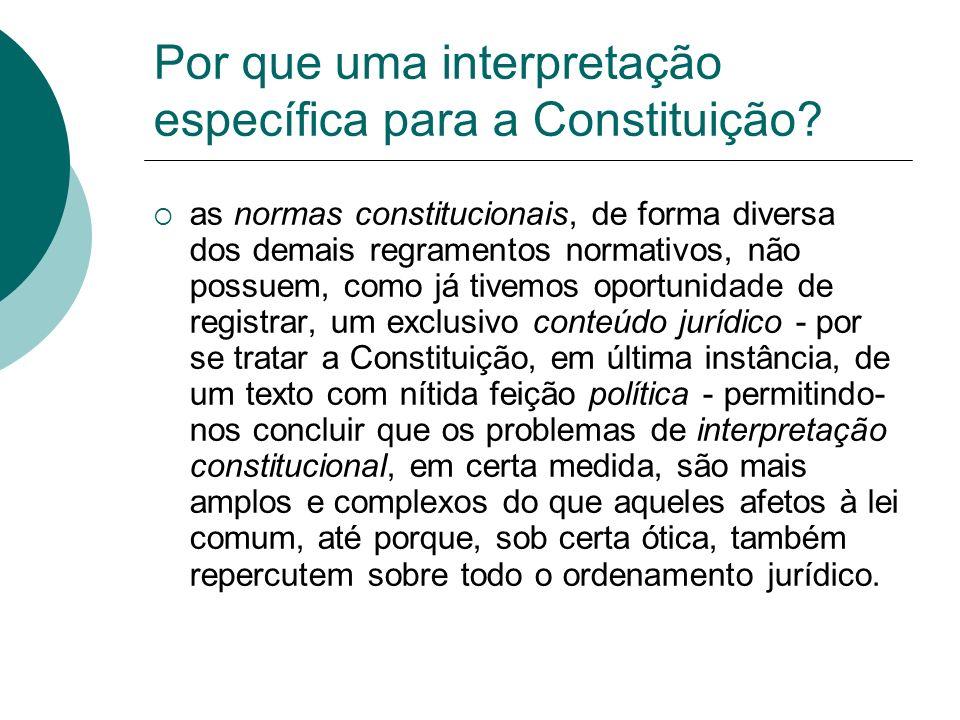Por que uma interpretação específica para a Constituição? as normas constitucionais, de forma diversa dos demais regramentos normativos, não possuem,