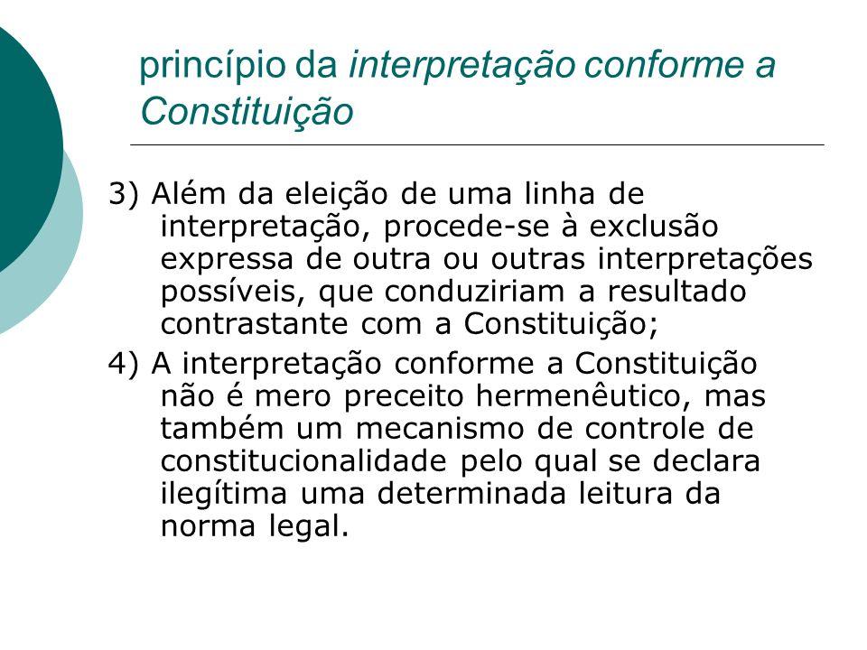 princípio da interpretação conforme a Constituição 3) Além da eleição de uma linha de interpretação, procede-se à exclusão expressa de outra ou outras