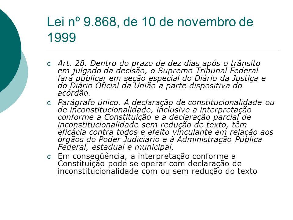 Lei nº 9.868, de 10 de novembro de 1999 Art. 28. Dentro do prazo de dez dias após o trânsito em julgado da decisão, o Supremo Tribunal Federal fará pu