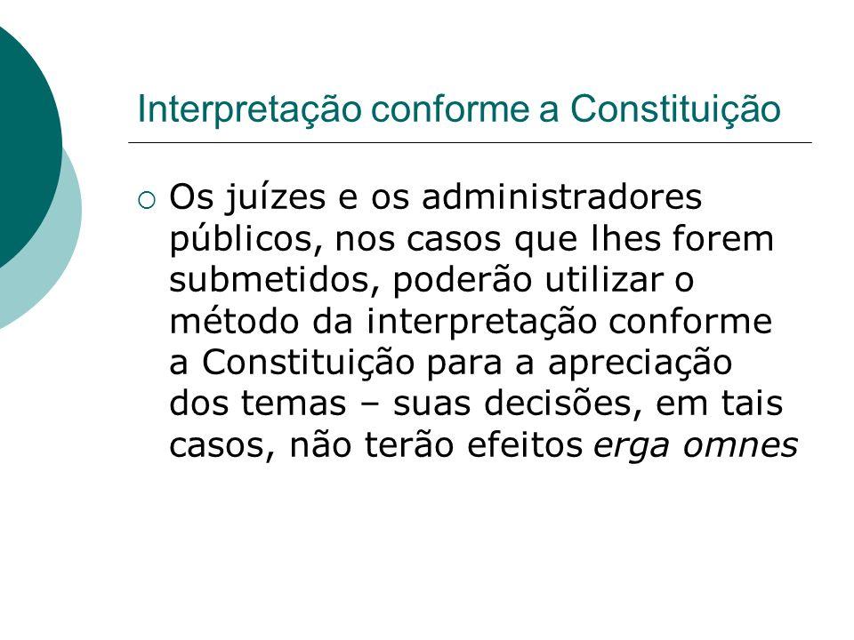Interpretação conforme a Constituição Os juízes e os administradores públicos, nos casos que lhes forem submetidos, poderão utilizar o método da inter