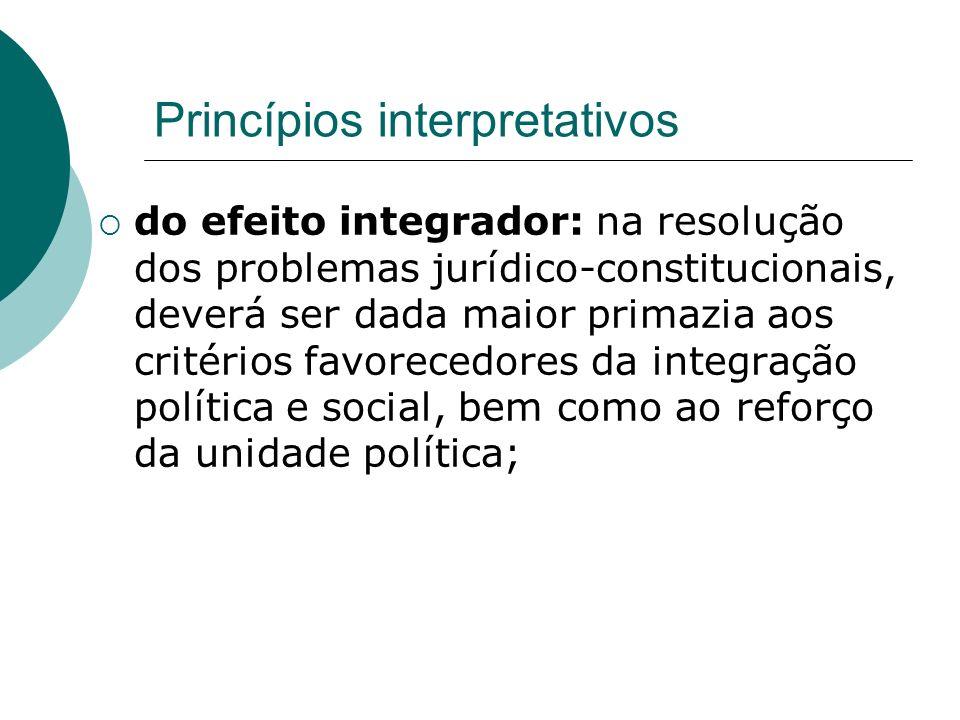 Princípios interpretativos do efeito integrador: na resolução dos problemas jurídico-constitucionais, deverá ser dada maior primazia aos critérios fav