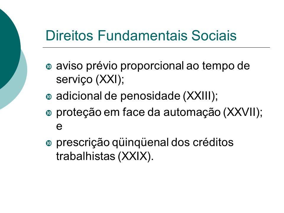 Direitos Fundamentais Sociais aviso prévio proporcional ao tempo de serviço (XXI); adicional de penosidade (XXIII); proteção em face da automação (XXV
