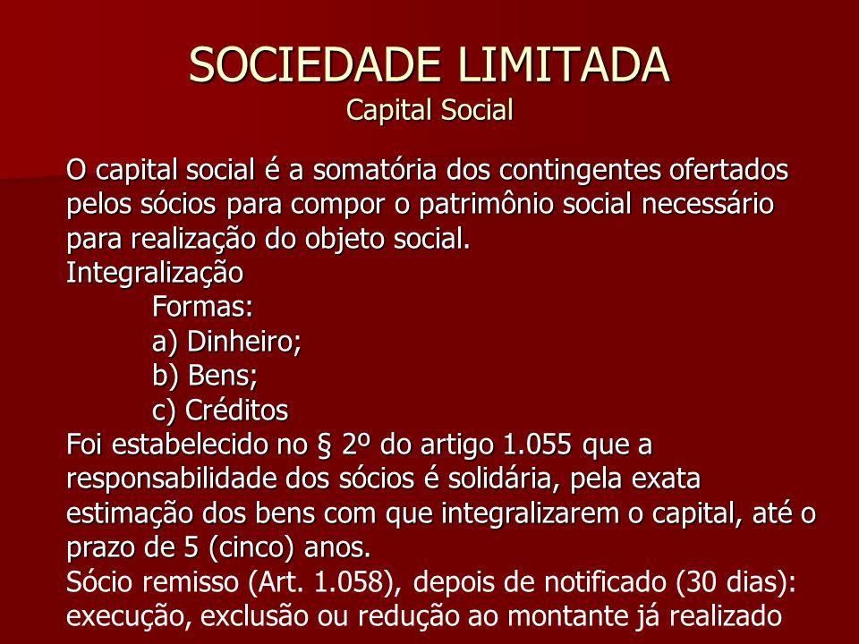 SOCIEDADE LIMITADA Capital Social O capital social é a somatória dos contingentes ofertados pelos sócios para compor o patrimônio social necessário pa