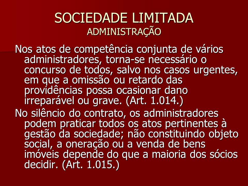 SOCIEDADE LIMITADA ADMINISTRAÇÃO Nos atos de competência conjunta de vários administradores, torna-se necessário o concurso de todos, salvo nos casos