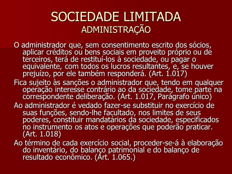 SOCIEDADE LIMITADA ADMINISTRAÇÃO O administrador que, sem consentimento escrito dos sócios, aplicar créditos ou bens sociais em proveito próprio ou de