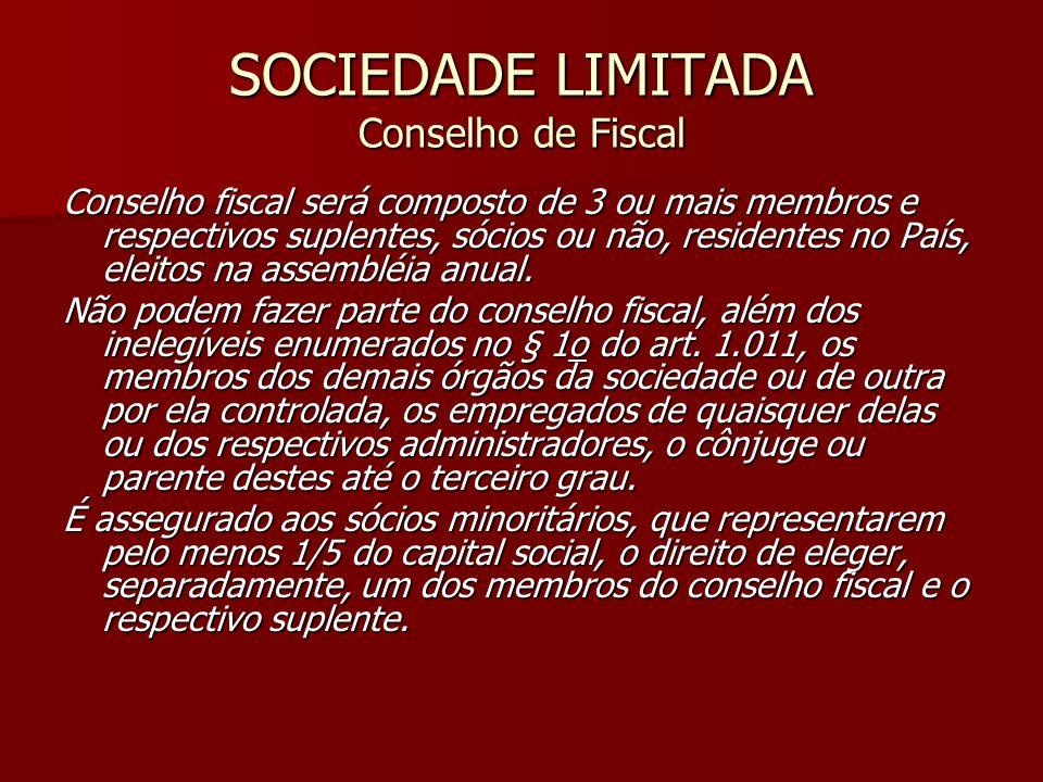 SOCIEDADE LIMITADA Conselho de Fiscal Conselho fiscal será composto de 3 ou mais membros e respectivos suplentes, sócios ou não, residentes no País, e