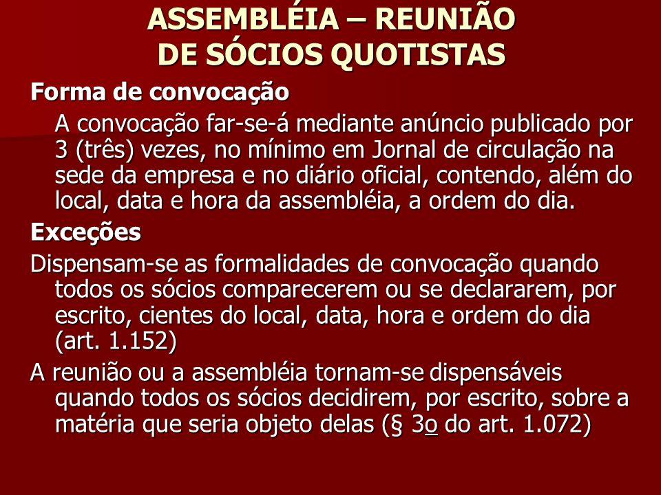 ASSEMBLÉIA – REUNIÃO DE SÓCIOS QUOTISTAS Forma de convocação A convocação far-se-á mediante anúncio publicado por 3 (três) vezes, no mínimo em Jornal