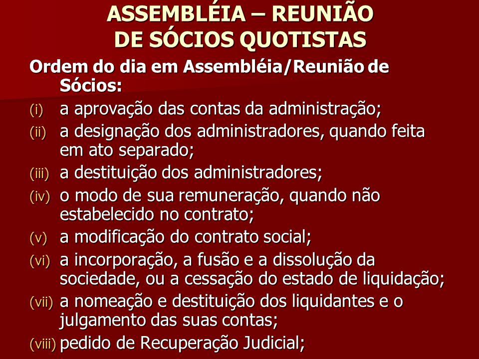 ASSEMBLÉIA – REUNIÃO DE SÓCIOS QUOTISTAS Ordem do dia em Assembléia/Reunião de Sócios: (i) a aprovação das contas da administração; (ii) a designação