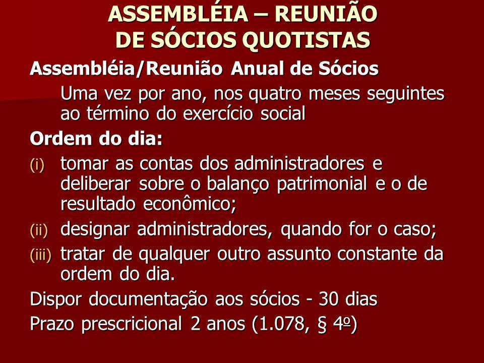 ASSEMBLÉIA – REUNIÃO DE SÓCIOS QUOTISTAS Assembléia/Reunião Anual de Sócios Uma vez por ano, nos quatro meses seguintes ao término do exercício social