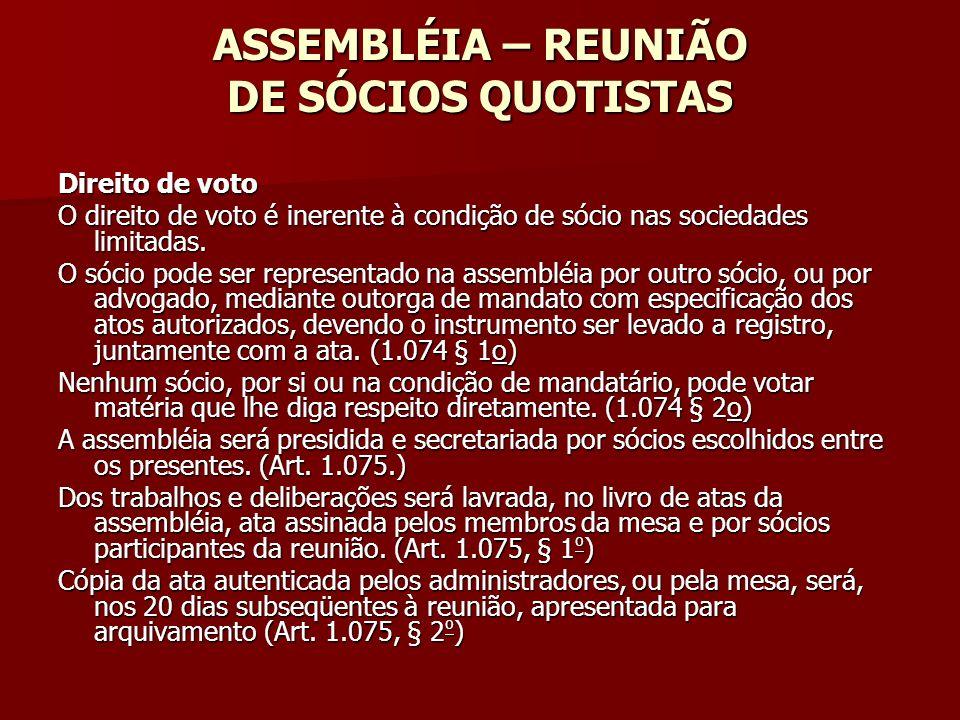ASSEMBLÉIA – REUNIÃO DE SÓCIOS QUOTISTAS Direito de voto O direito de voto é inerente à condição de sócio nas sociedades limitadas. O sócio pode ser r