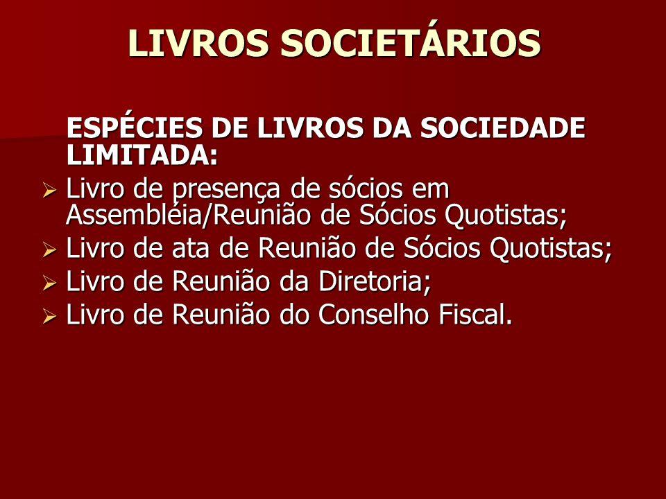 LIVROS SOCIETÁRIOS ESPÉCIES DE LIVROS DA SOCIEDADE LIMITADA: Livro de presença de sócios em Assembléia/Reunião de Sócios Quotistas; Livro de presença