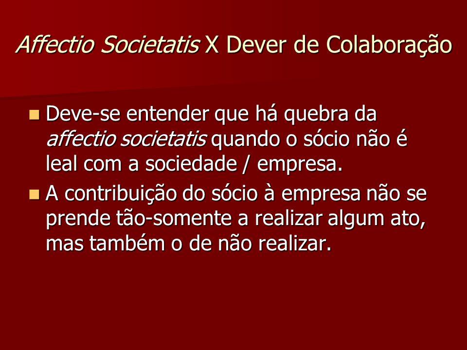 Affectio Societatis X Dever de Colaboração Deve-se entender que há quebra da affectio societatis quando o sócio não é leal com a sociedade / empresa.