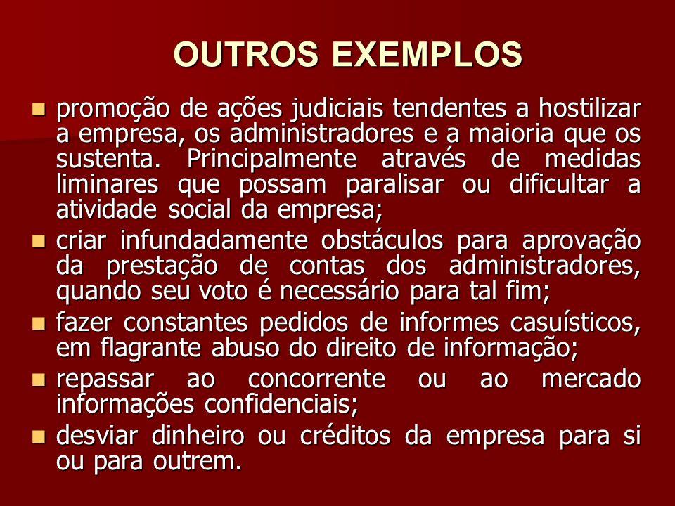 OUTROS EXEMPLOS promoção de ações judiciais tendentes a hostilizar a empresa, os administradores e a maioria que os sustenta. Principalmente através d