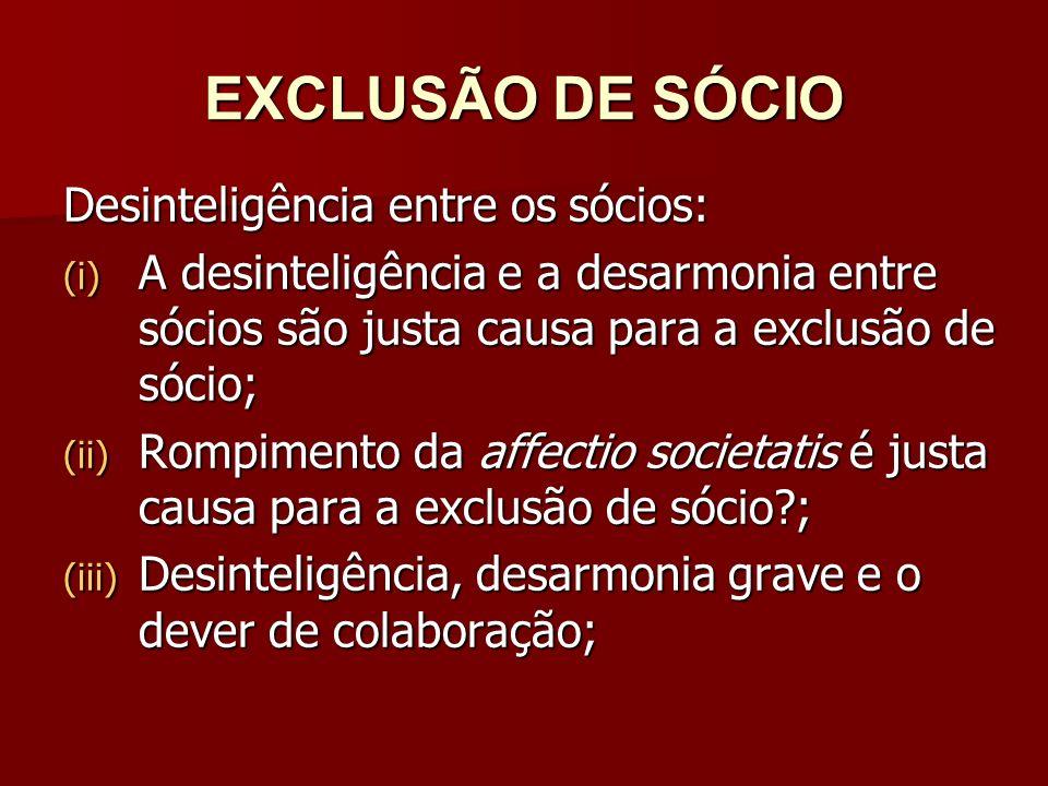 EXCLUSÃO DE SÓCIO Desinteligência entre os sócios: (i) A desinteligência e a desarmonia entre sócios são justa causa para a exclusão de sócio; (ii) Ro