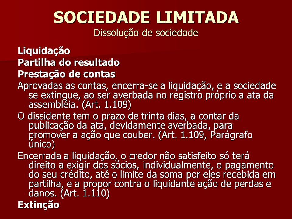 SOCIEDADE LIMITADA Dissolução de sociedade Liquidação Partilha do resultado Prestação de contas Aprovadas as contas, encerra-se a liquidação, e a soci