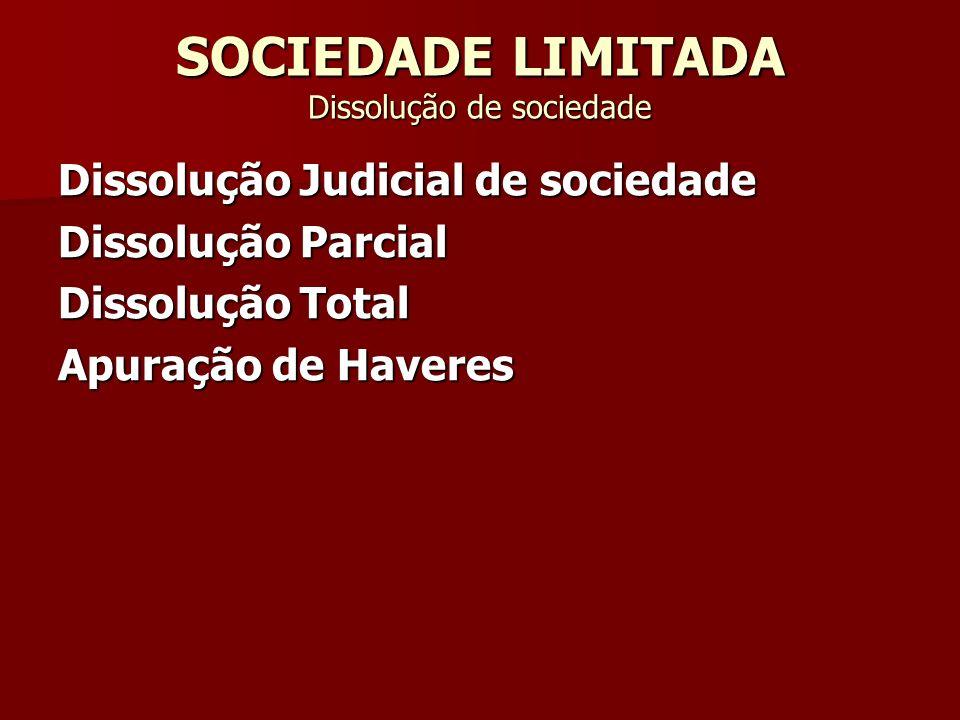 SOCIEDADE LIMITADA Dissolução de sociedade Dissolução Judicial de sociedade Dissolução Parcial Dissolução Total Apuração de Haveres