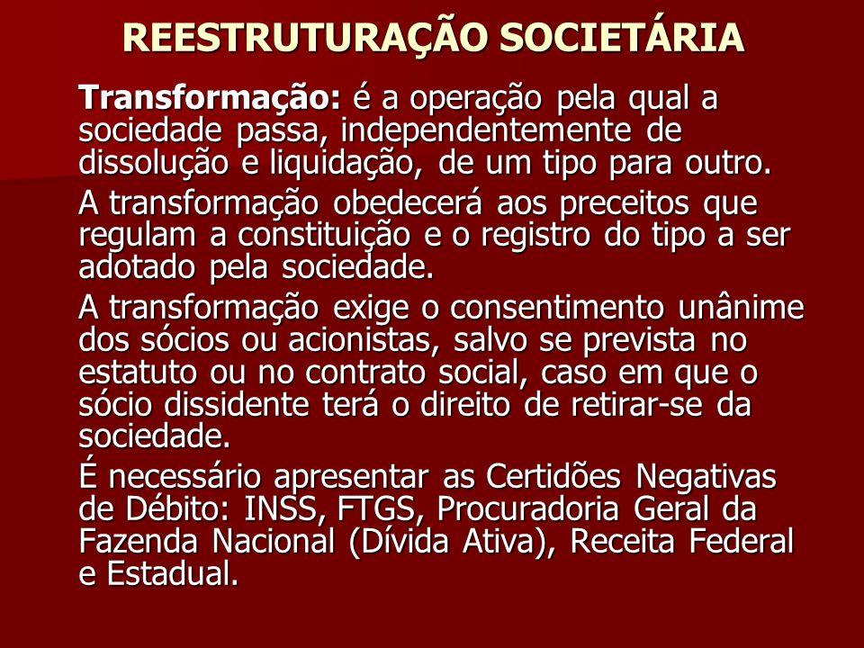 REESTRUTURAÇÃO SOCIETÁRIA Transformação: é a operação pela qual a sociedade passa, independentemente de dissolução e liquidação, de um tipo para outro