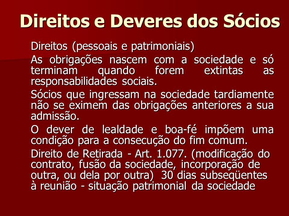 Direitos e Deveres dos Sócios Direitos (pessoais e patrimoniais) As obrigações nascem com a sociedade e só terminam quando forem extintas as responsab