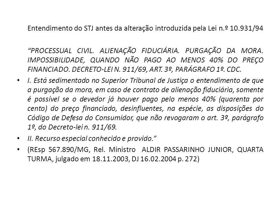 Entendimento do STJ antes da alteração introduzida pela Lei n.º 10.931/94 PROCESSUAL CIVIL. ALIENAÇÃO FIDUCIÁRIA. PURGAÇÃO DA MORA. IMPOSSIBILIDADE, Q