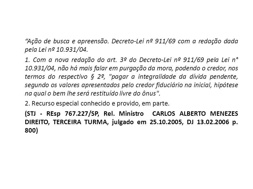 Ação de busca e apreensão. Decreto-Lei nº 911/69 com a redação dada pela Lei nº 10.931/04. 1. Com a nova redação do art. 3º do Decreto-Lei nº 911/69 p