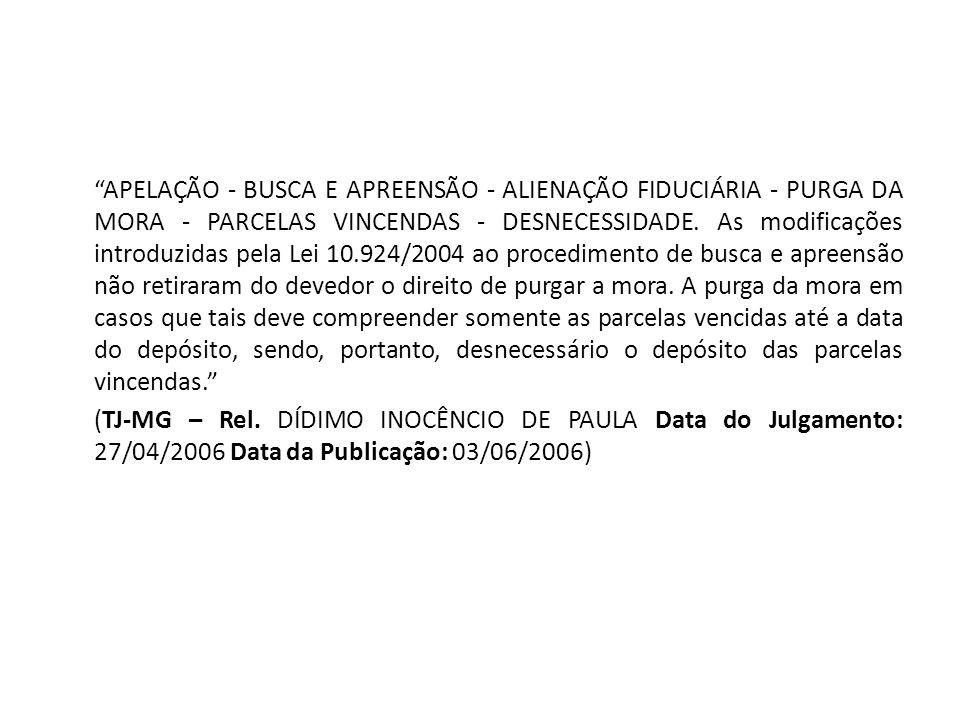 APELAÇÃO - BUSCA E APREENSÃO - ALIENAÇÃO FIDUCIÁRIA - PURGA DA MORA - PARCELAS VINCENDAS - DESNECESSIDADE. As modificações introduzidas pela Lei 10.92