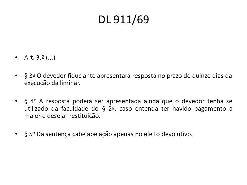 DL 911/69 Art. 3.º (...) § 3 o O devedor fiduciante apresentará resposta no prazo de quinze dias da execução da liminar. § 4 o A resposta poderá ser a