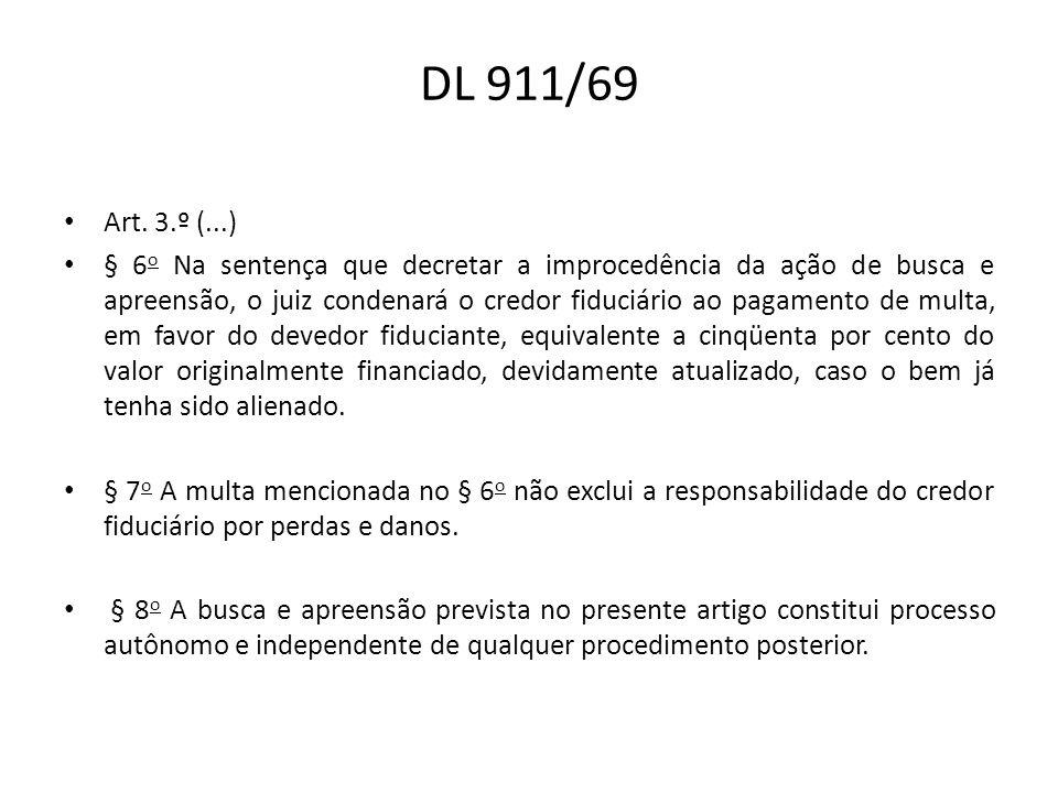 DL 911/69 Art. 3.º (...) § 6 o Na sentença que decretar a improcedência da ação de busca e apreensão, o juiz condenará o credor fiduciário ao pagament