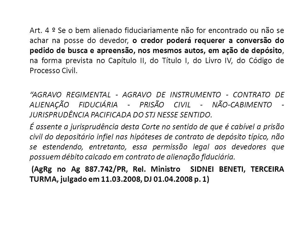 Art. 4 º Se o bem alienado fiduciariamente não for encontrado ou não se achar na posse do devedor, o credor poderá requerer a conversão do pedido de b