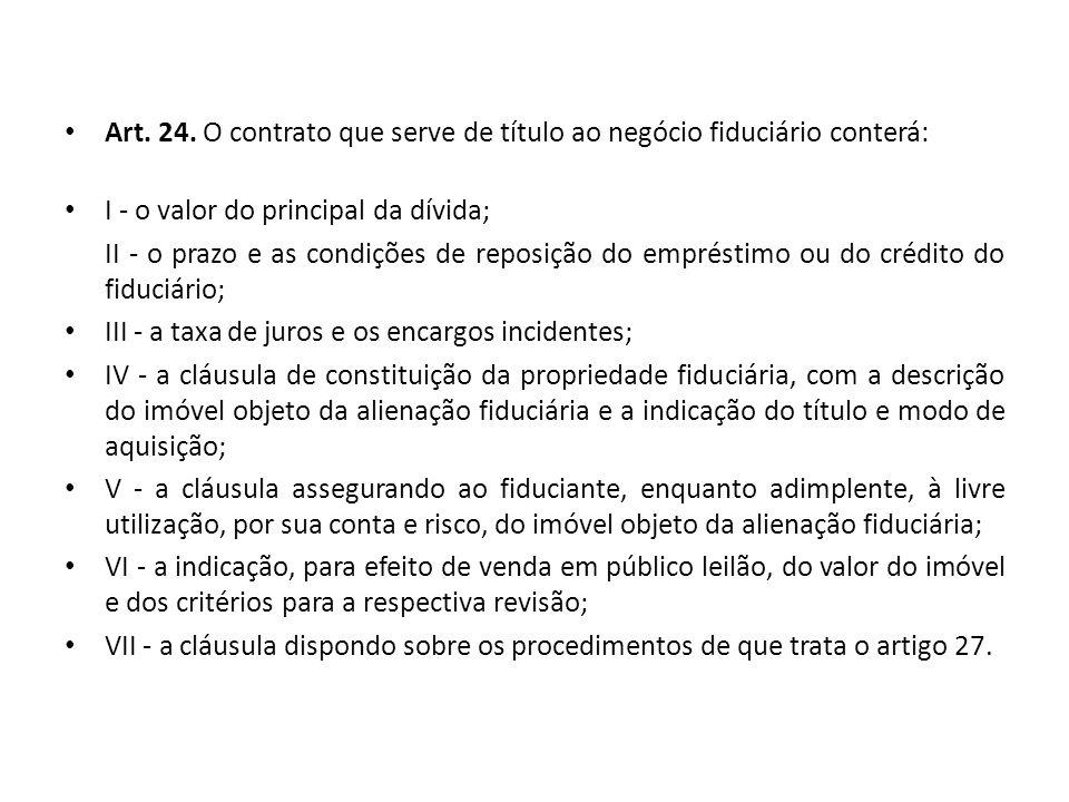 Art. 24. O contrato que serve de título ao negócio fiduciário conterá: I - o valor do principal da dívida; II - o prazo e as condições de reposição do