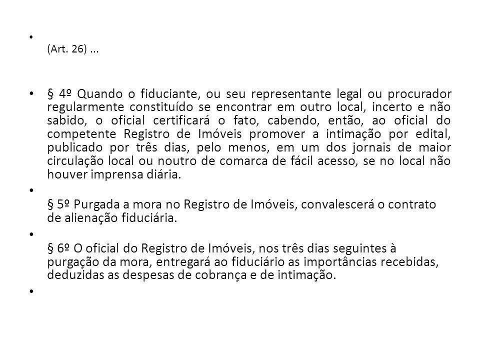 (Art. 26)... § 4º Quando o fiduciante, ou seu representante legal ou procurador regularmente constituído se encontrar em outro local, incerto e não sa