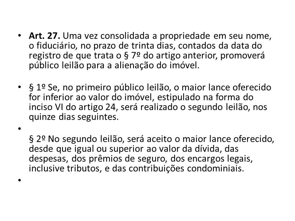 Art. 27. Uma vez consolidada a propriedade em seu nome, o fiduciário, no prazo de trinta dias, contados da data do registro de que trata o § 7º do art