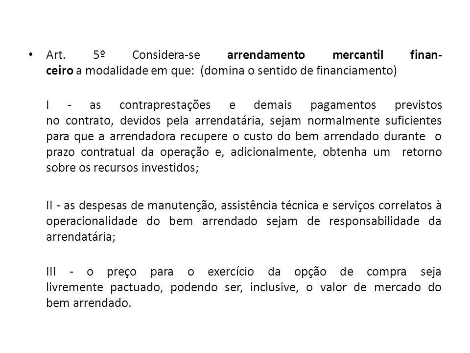 Art. 5º Considera-se arrendamento mercantil finan- ceiro a modalidade em que: (domina o sentido de financiamento) I - as contraprestações e demais pag