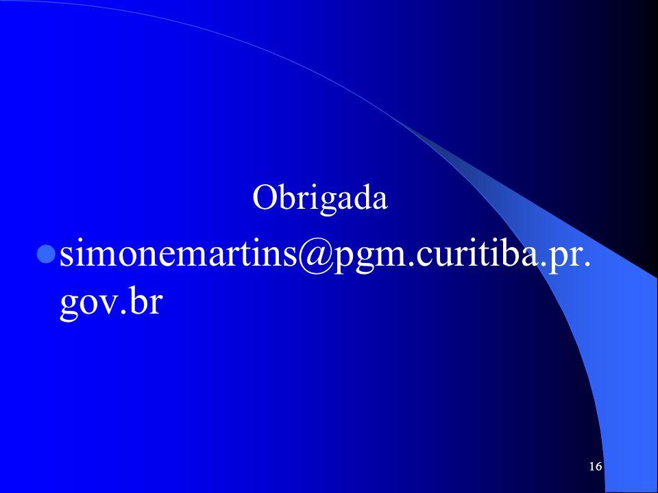 16 Obrigada simonemartins@pgm.curitiba.pr. gov.br