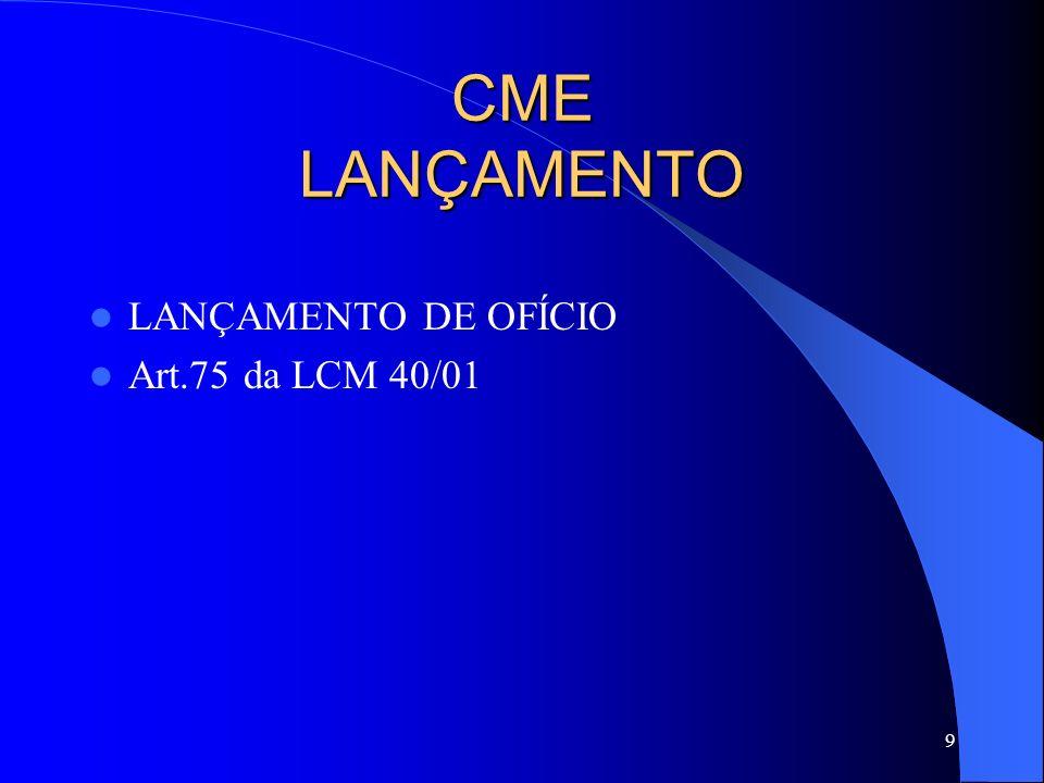 9 CME LANÇAMENTO LANÇAMENTO DE OFÍCIO Art.75 da LCM 40/01