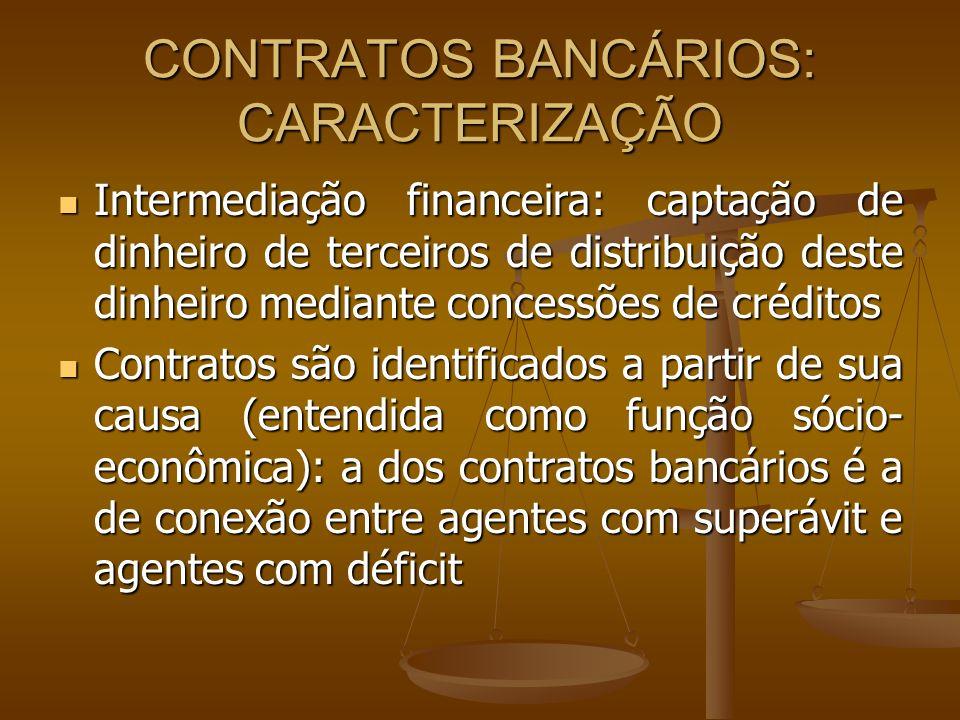 CONTRATOS BANCÁRIOS: CARACTERIZAÇÃO Desse modo, contratos bancários são os que veiculam operações bancárias entendidas como transmissoras de crédito Desse modo, contratos bancários são os que veiculam operações bancárias entendidas como transmissoras de crédito A legislação específica enfatiza justamente a intermediação do crédito como essência da atividade bancária: art.