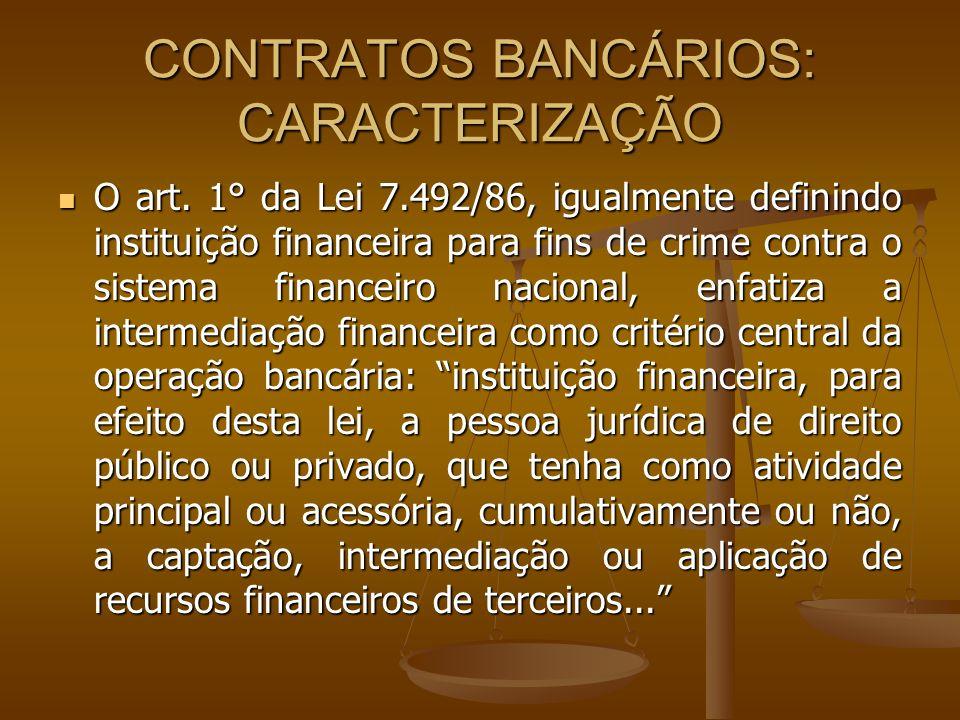 CONTRATOS BANCÁRIOS: CARACTERIZAÇÃO A jurisprudência igualmente ressalta a intermediação financeira como fator fundamental para caracterização da operação bancária,.