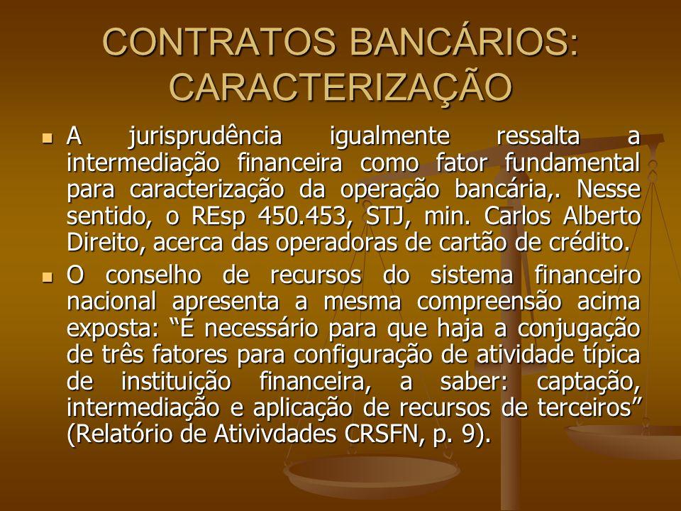 CONTRATOS BANCÁRIOS: CARACTERIZAÇÃO Pode-se, então, concluir que os contratos bancários promovem a intermediação profissional do dinheiro, captando-o de terceiros e distribuindo-os no meio econômico, permitindo desse modo o incremento de atividades econômicas e sociais.