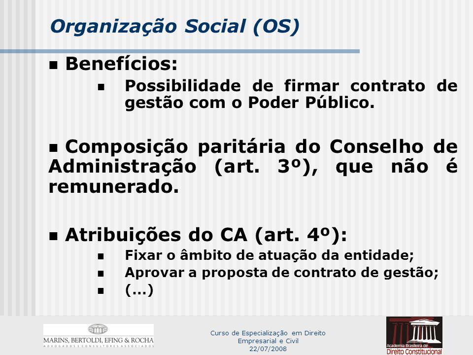 Curso de Especialização em Direito Empresarial e Civil 22/07/2008 Organização Social (OS) Benefícios: Possibilidade de firmar contrato de gestão com o Poder Público.
