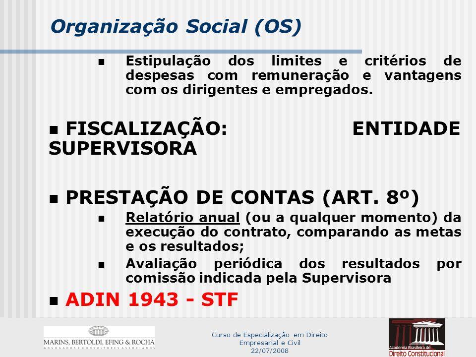 Curso de Especialização em Direito Empresarial e Civil 22/07/2008 Organização Social (OS) Estipulação dos limites e critérios de despesas com remuneração e vantagens com os dirigentes e empregados.