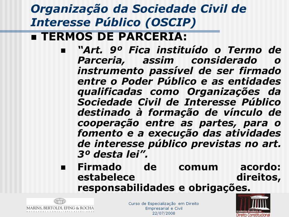 Curso de Especialização em Direito Empresarial e Civil 22/07/2008 Organização da Sociedade Civil de Interesse Público (OSCIP) TERMOS DE PARCERIA (cláusulas essenciais – art.